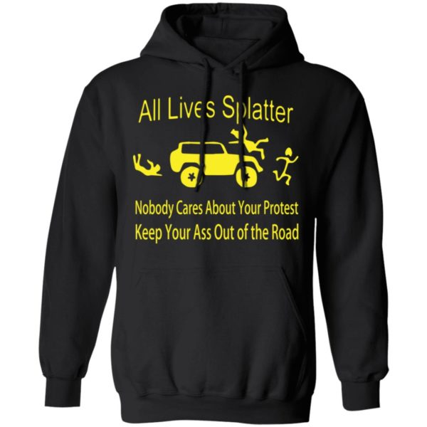 All lives splatter nobody cares about your protest shirt 7