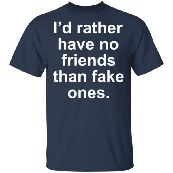 I'd rather have no friends than fake ones shirt 2