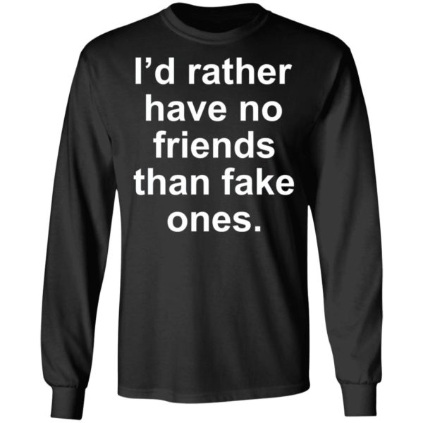 I'd rather have no friends than fake ones shirt 5