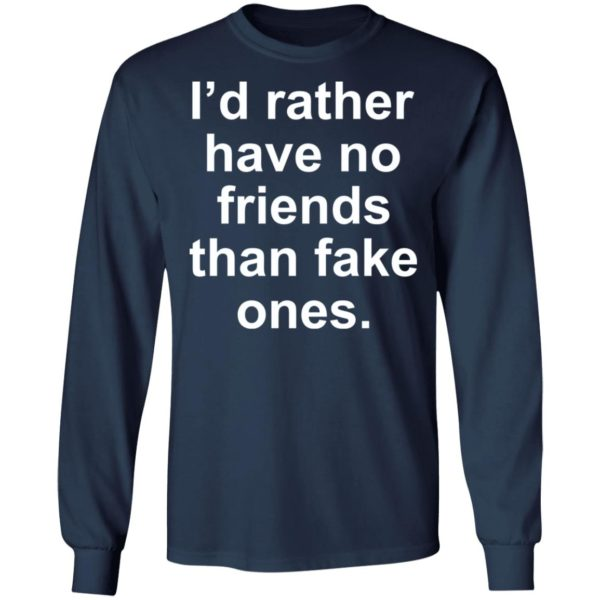 I'd rather have no friends than fake ones shirt 6