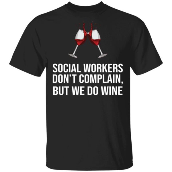 Social workers don't complain but we do wine shirt