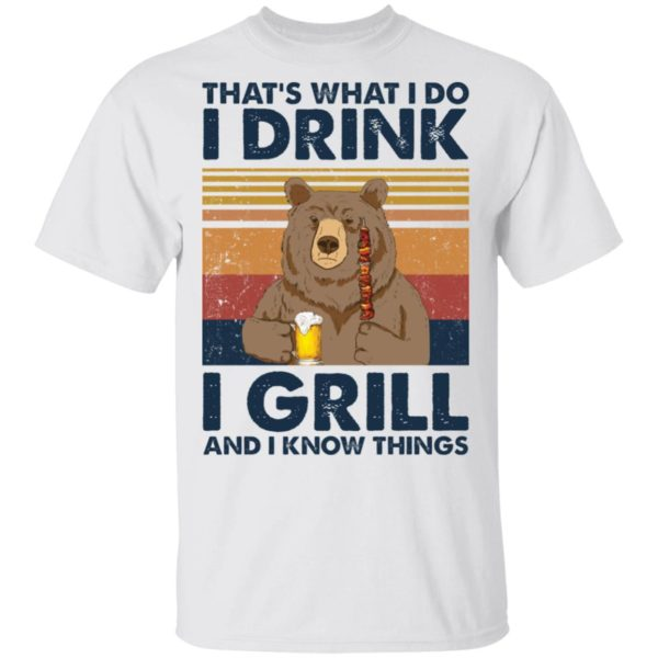 Bear That's what I do I drink I grill and I know things shirt