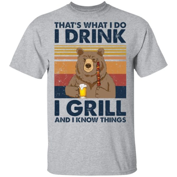 Bear That's what I do I drink I grill and I know things shirt 2