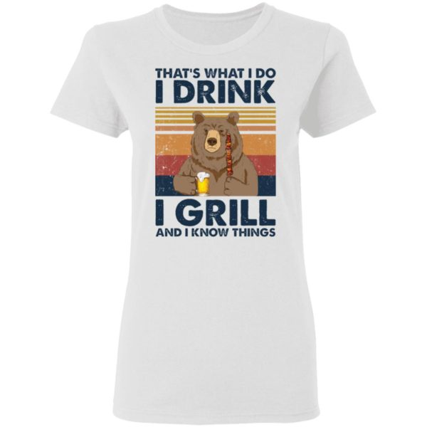 Bear That's what I do I drink I grill and I know things shirt 3