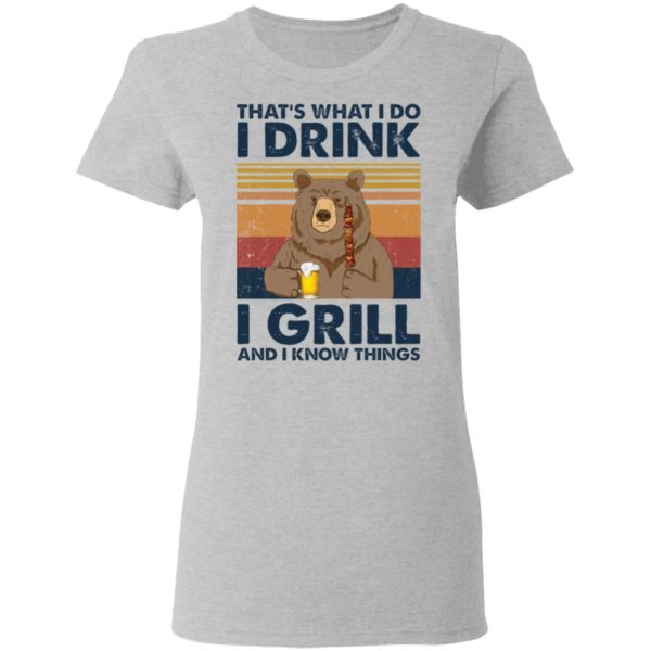 Bear That's what I do I drink I grill and I know things shirt 4