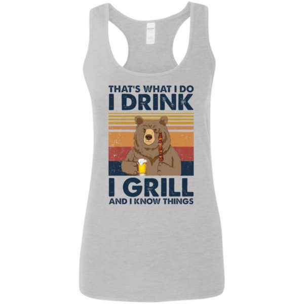 Bear That's what I do I drink I grill and I know things shirt 6