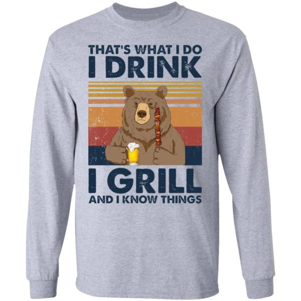 Bear That's what I do I drink I grill and I know things shirt 7