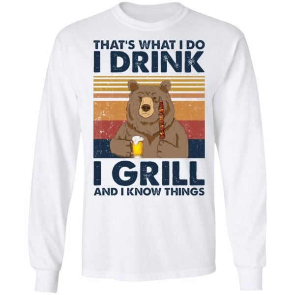 Bear That's what I do I drink I grill and I know things shirt 8