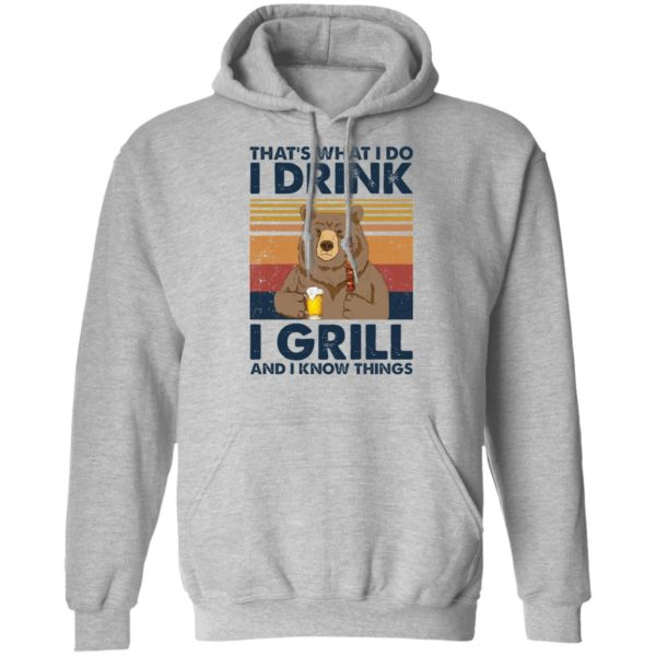 Bear That's what I do I drink I grill and I know things shirt 9
