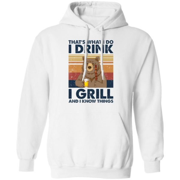 Bear That's what I do I drink I grill and I know things shirt 10