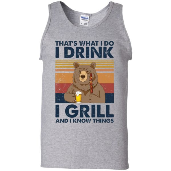 Bear That's what I do I drink I grill and I know things shirt 11