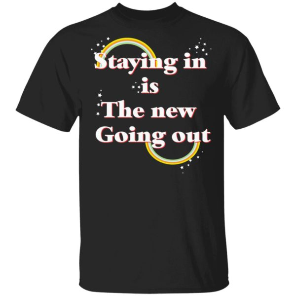 Staying in is the new going out LGBT shirt