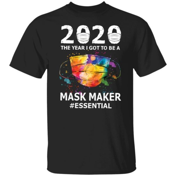 2020 the year I got to be a mask maker shirt
