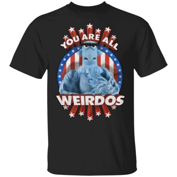 Sam Eagle you are all weirdos shirt