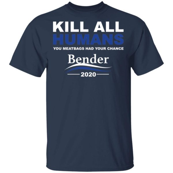 Kill all humans you meatbags had your chance Bender 2020 shirt 2