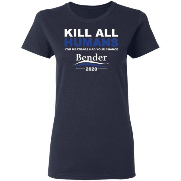 Kill all humans you meatbags had your chance Bender 2020 shirt 3