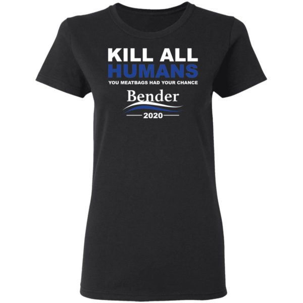 Kill all humans you meatbags had your chance Bender 2020 shirt 4