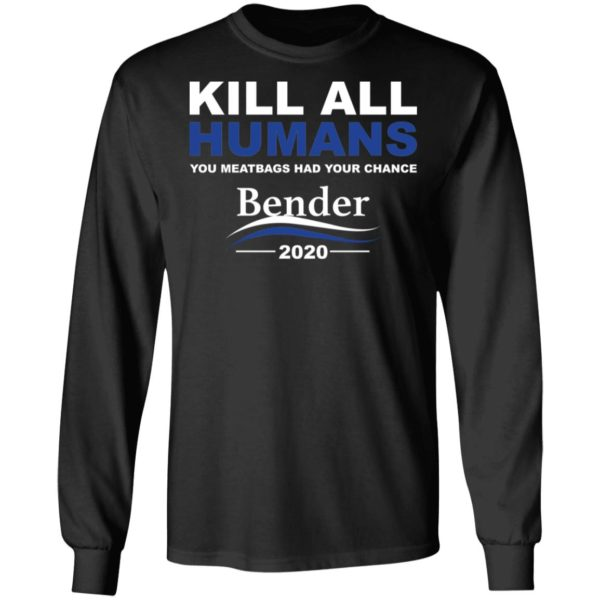 Kill all humans you meatbags had your chance Bender 2020 shirt 5