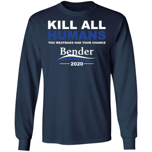 Kill all humans you meatbags had your chance Bender 2020 shirt 6