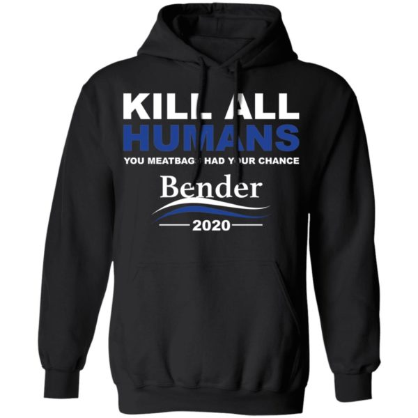 Kill all humans you meatbags had your chance Bender 2020 shirt 7