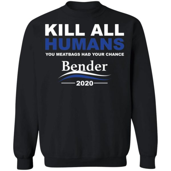 Kill all humans you meatbags had your chance Bender 2020 shirt 9