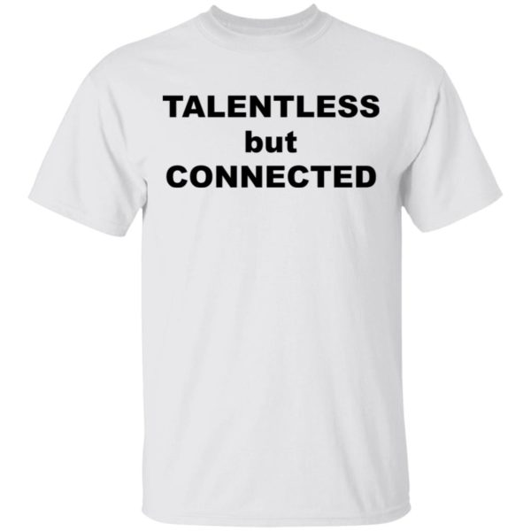 Talentless But Connected shirt