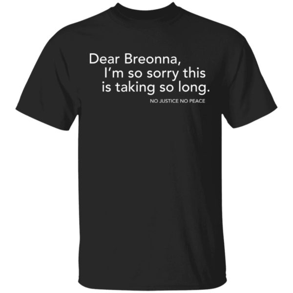 Dear Breonna I'm so sorry this is taking so long shirt