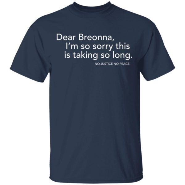Dear Breonna I'm so sorry this is taking so long shirt 2