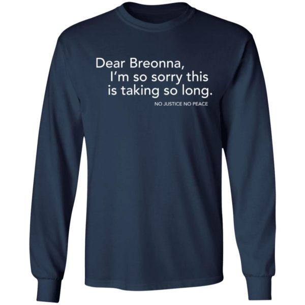 Dear Breonna I'm so sorry this is taking so long shirt 6