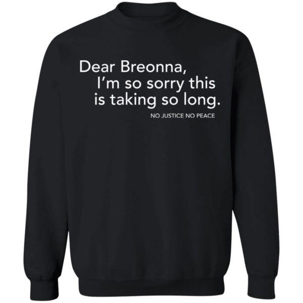 Dear Breonna I'm so sorry this is taking so long shirt 9