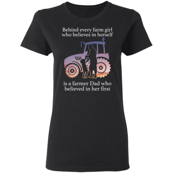 Behind every farm girl who believes in herself is a farmer Dad shirt 3