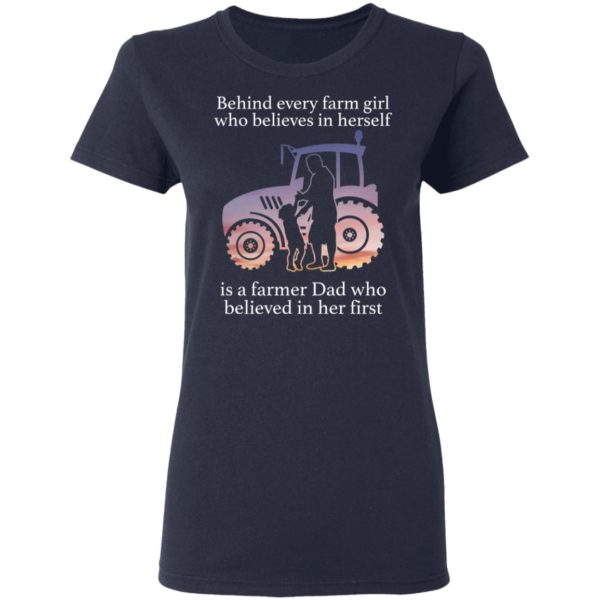 Behind every farm girl who believes in herself is a farmer Dad shirt 4