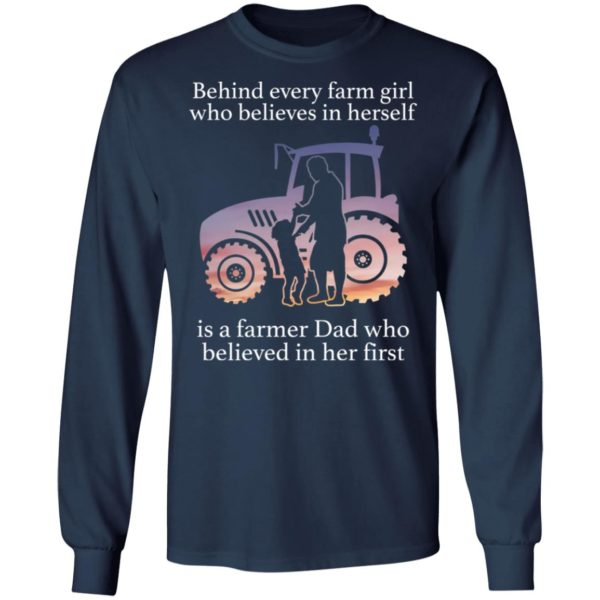Behind every farm girl who believes in herself is a farmer Dad shirt 6