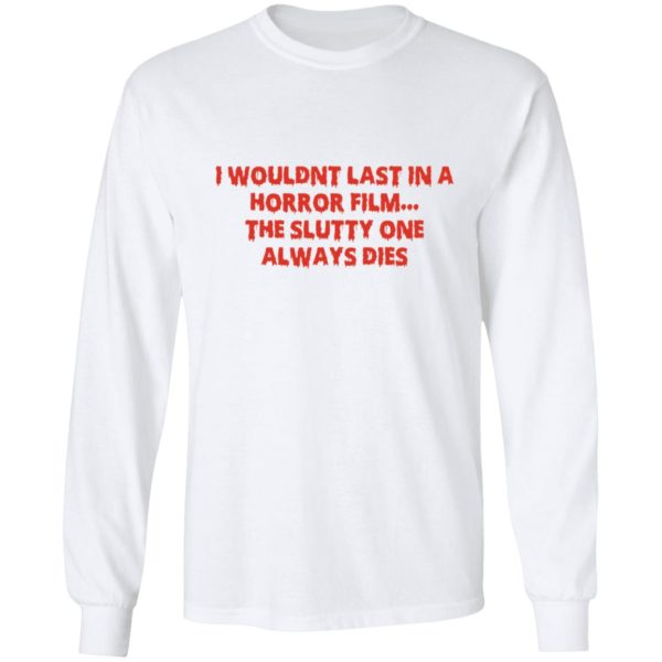 I wouldn't last in a Horror film the slutty one always dies shirt 8