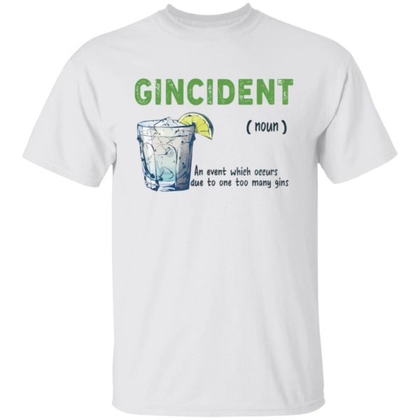 Gincident noun an event which occurs due to one to many gins shirt
