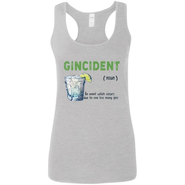 Gincident noun an event which occurs due to one to many gins shirt 6