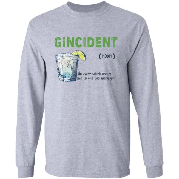 Gincident noun an event which occurs due to one to many gins shirt 7
