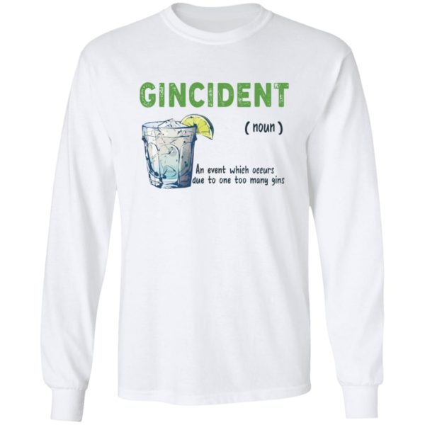Gincident noun an event which occurs due to one to many gins shirt 8