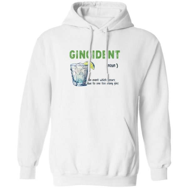 Gincident noun an event which occurs due to one to many gins shirt 10