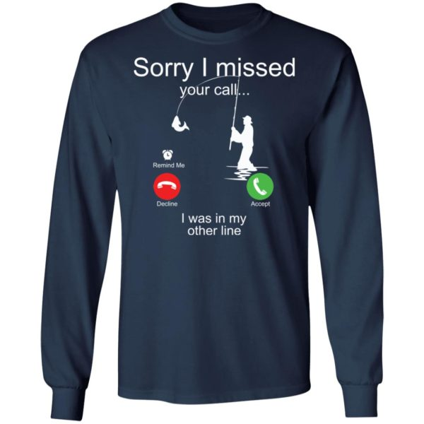 Sorry I missed your call I was in my other line fishing shirt 6