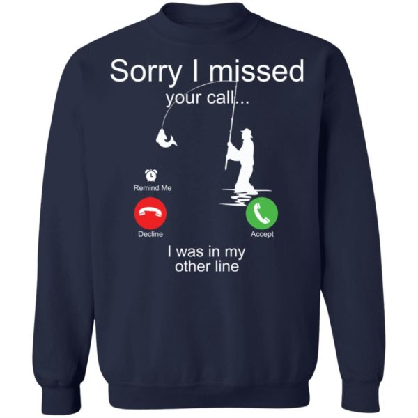 Sorry I missed your call I was in my other line fishing shirt 10