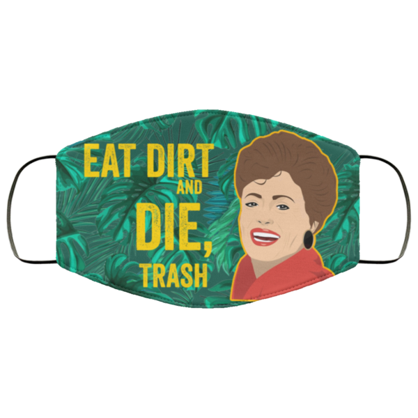 Blanche eat dirt and die trash face mask