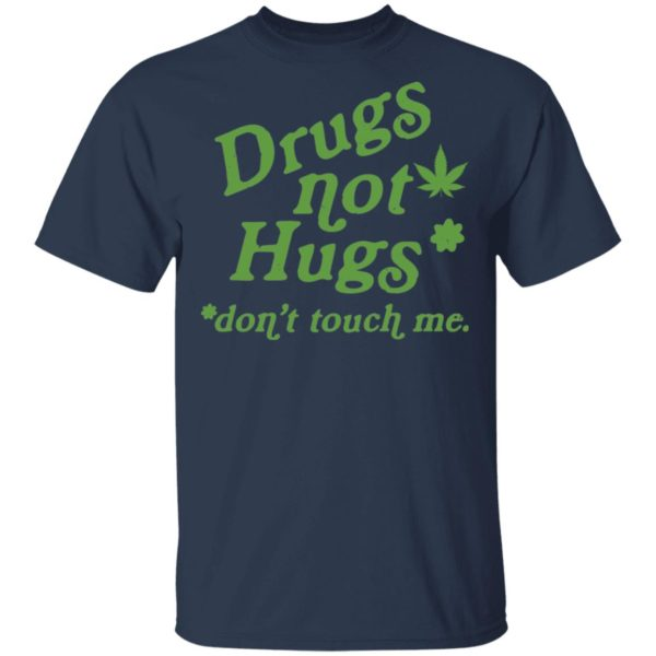 Weed drugs not hugs don't touch me shirt 2