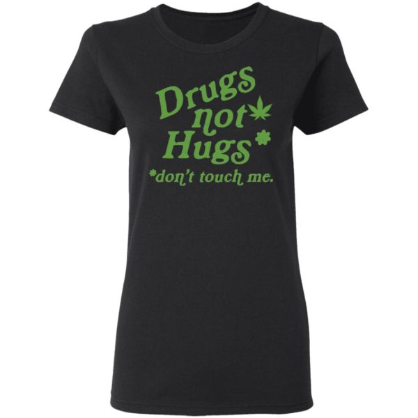 Weed drugs not hugs don't touch me shirt 3