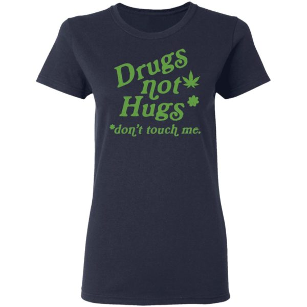 Weed drugs not hugs don't touch me shirt 4