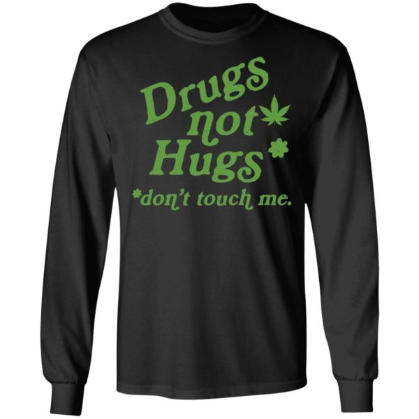 Weed drugs not hugs don't touch me shirt 5