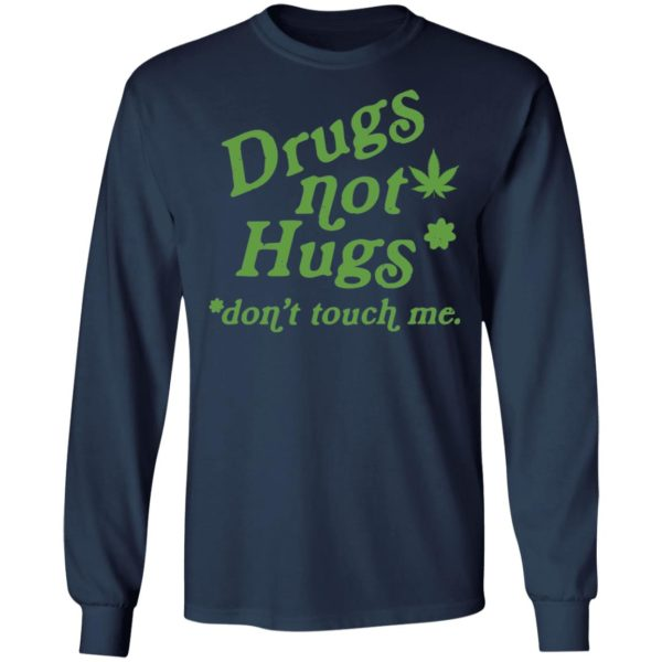 Weed drugs not hugs don't touch me shirt 6
