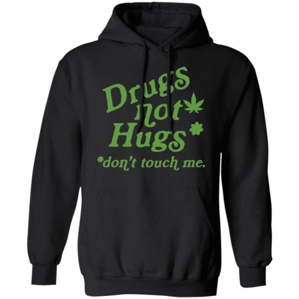 Weed drugs not hugs don't touch me shirt 7