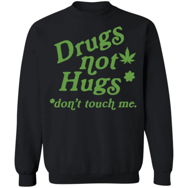 Weed drugs not hugs don't touch me shirt 9