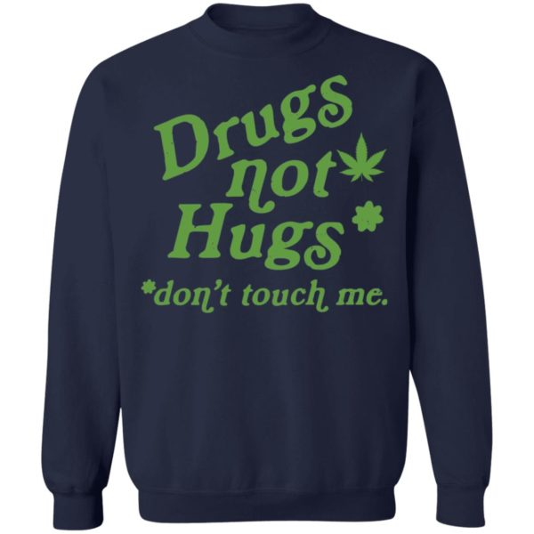 Weed drugs not hugs don't touch me shirt 10